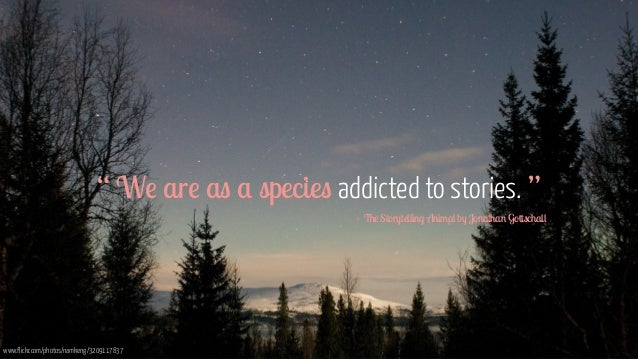 """"""" We are as a species addicted to stories. """" - The Storytelling Animal by Jonathan Gottschall www.flickr.com/photos/namke..."""
