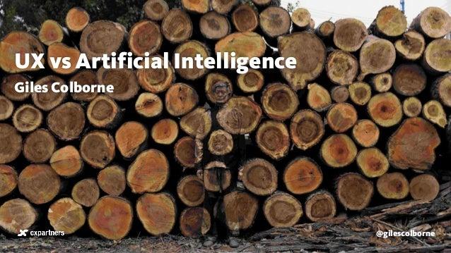 @gilescolborne UX vs Artificial Intelligence Giles Colborne @gilescolborne