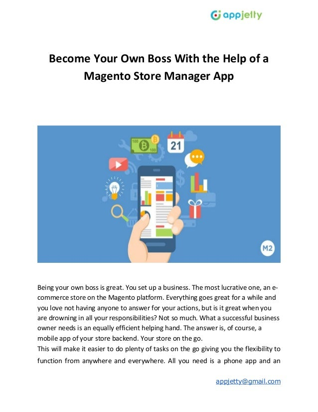 appjetty@gmail.com Become Your Own Boss With the Help of a Magento Store Manager App Being your own boss is great. You set...