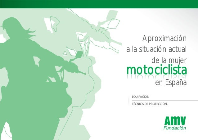 motociclistamotociclista Aproximación a la situación actual de la mujer en España EQUIPACIÓN TÉCNICA DE PROTECCIÓN. Fundac...