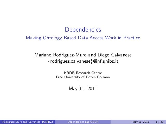 Dependencies Making Ontology Based Data Access Work in Practice Mariano Rodriguez-Muro and Diego Calvanese {rodriguez,calv...