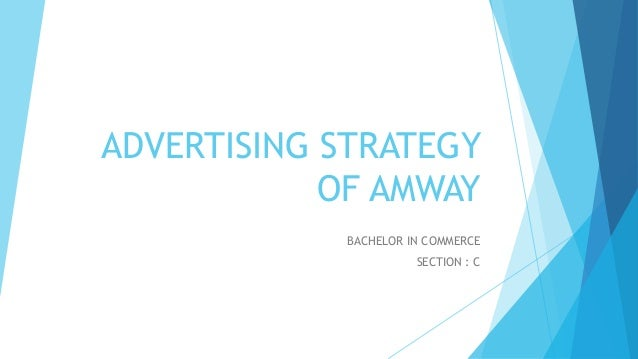 ADVERTISING STRATEGY OF AMWAY BACHELOR IN COMMERCE SECTION : C