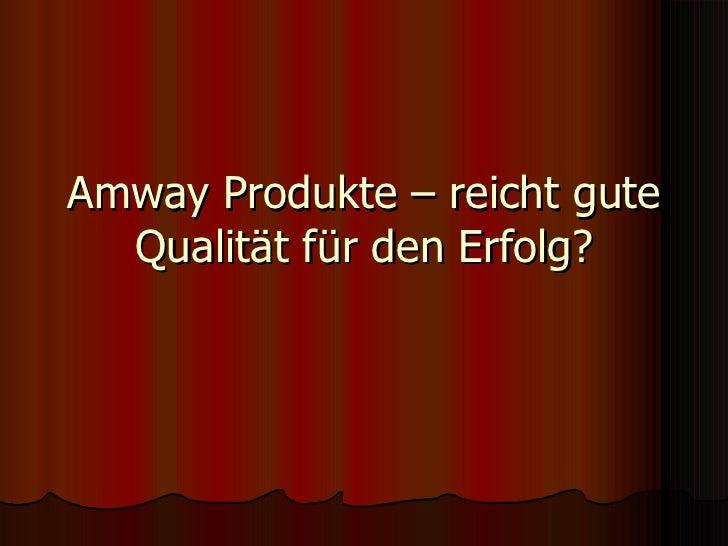 Amway Produkte – reicht gute Qualität für den Erfolg?