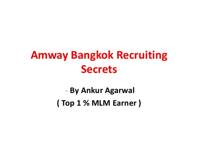 Amway Bangkok Recruiting        Secrets       - By Ankur Agarwal    ( Top 1 % MLM Earner )