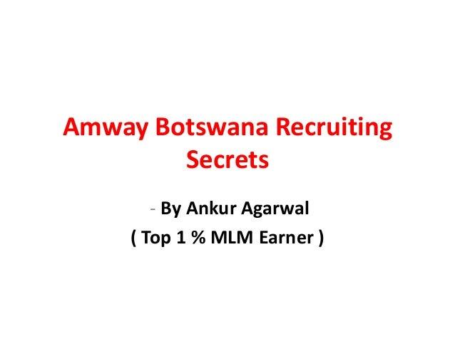 Amway Botswana Recruiting        Secrets        - By Ankur Agarwal     ( Top 1 % MLM Earner )