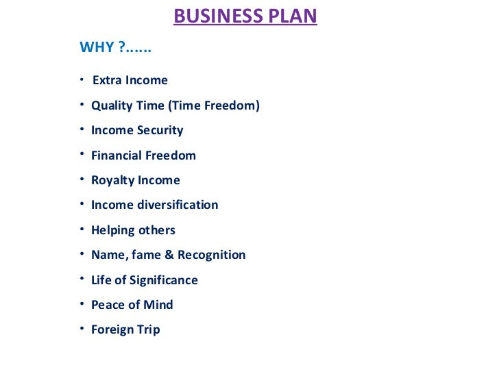 BUSINESS PLANWHY ?......• Extra Income• Quality Time (Time Freedom)• Income Security• Financial Freedom• Royalty Income• I...
