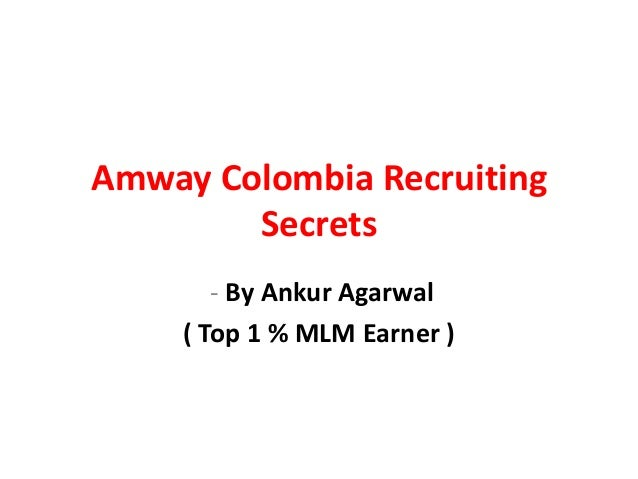 Amway Colombia Recruiting        Secrets        - By Ankur Agarwal     ( Top 1 % MLM Earner )