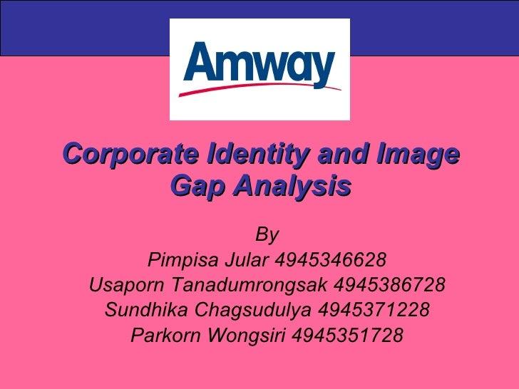 Corporate Identity and Image Gap Analysis By Pimpisa Jular 4945346628 Usaporn Tanadumrongsak 4945386728 Sundhika Chagsudul...