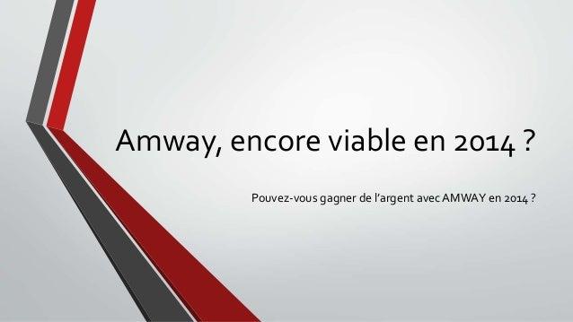 Amway, encore viable en 2014 ?  Pouvez-vous gagner de l'argent avec AMWAY en 2014 ?
