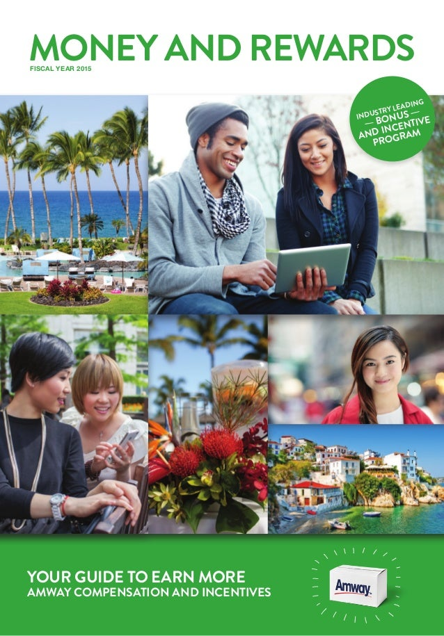 MONEY AND REWARDS YOUR GUIDE TO EARN MORE AMWAY COMPENSATION AND INCENTIVES BONUS AND INCENTIVE PROGRAM INDUSTRY LEADING F...