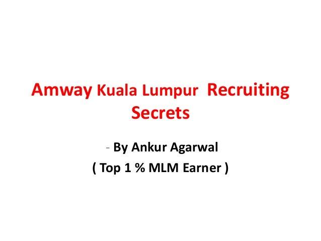 Amway Kuala Lumpur Recruiting          Secrets         - By Ankur Agarwal      ( Top 1 % MLM Earner )
