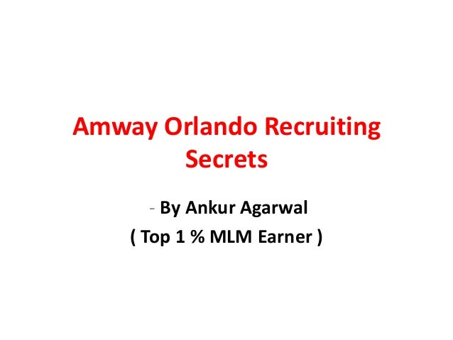 Amway Orlando Recruiting       Secrets       - By Ankur Agarwal    ( Top 1 % MLM Earner )