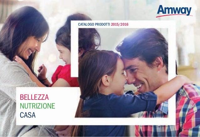 CATALOGO PRODOTTI 2015/2016 BELLEZZA NUTRIZIONE CASA