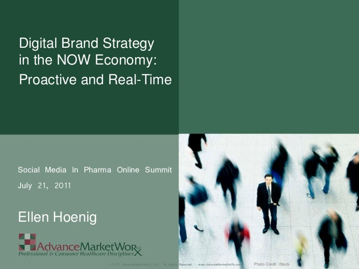 Digital Brand Strategyin the NOW Economy:Proactive and Real-TimeSocial Media In Pharma Online SummitJuly 21, 2011Ellen Hoe...