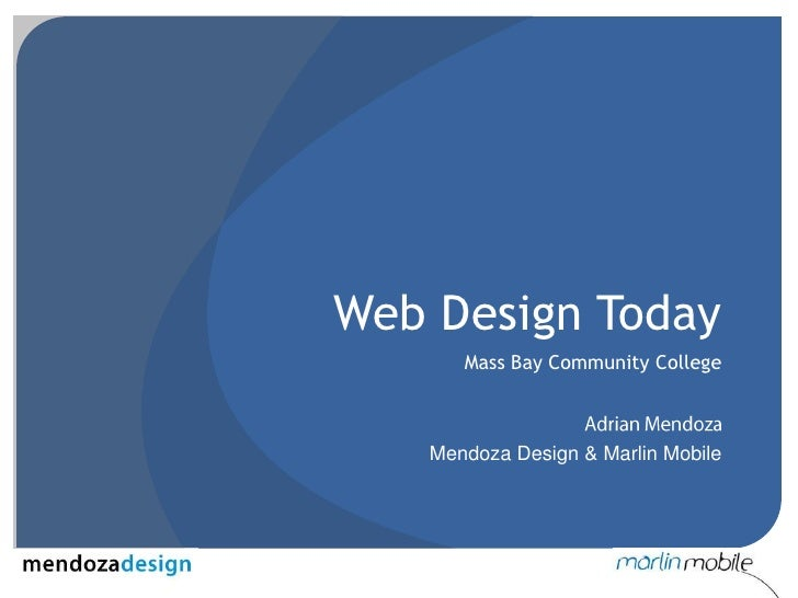 Web Design Today<br />Mass Bay Community College<br />Adrian Mendoza<br />Mendoza Design & Marlin Mobile<br />