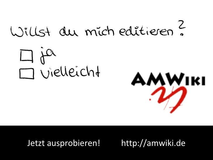 Jetzt ausprobieren!  http://amwiki.de