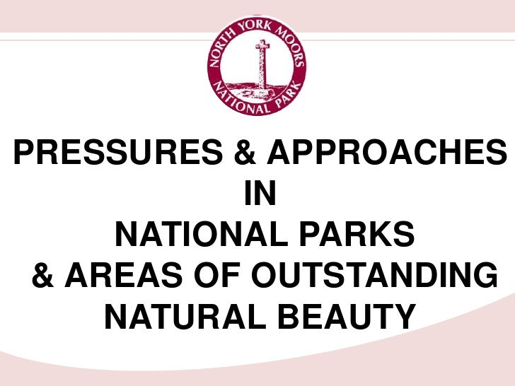PRESSURES & APPROACHES           IN     NATIONAL PARKS & AREAS OF OUTSTANDING     NATURAL BEAUTY