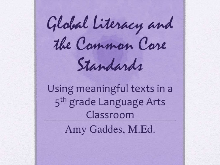 Global Literacy and the Common Core     StandardsUsing meaningful texts in a 5th grade Language Arts        Classroom   Am...
