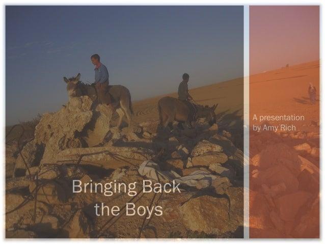A presentation                by Amy RichBringing Back   the Boys
