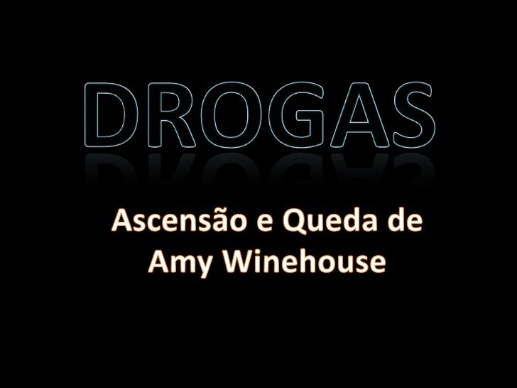 DROGAS<br />Ascensão e Queda de Amy Winehouse<br />