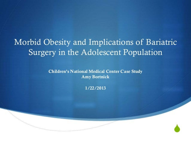 Morbid Obesity and Implications of Bariatric  Surgery in the Adolescent Population         Children's National Medical Cen...