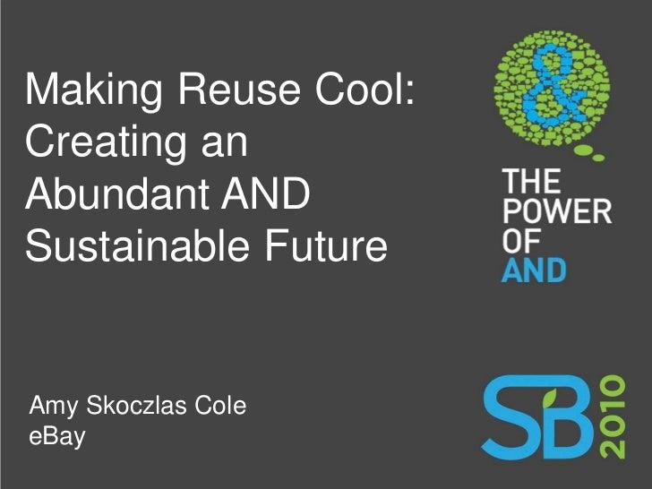 Making Reuse Cool: Creating an Abundant AND Sustainable Future   Amy Skoczlas Cole eBay