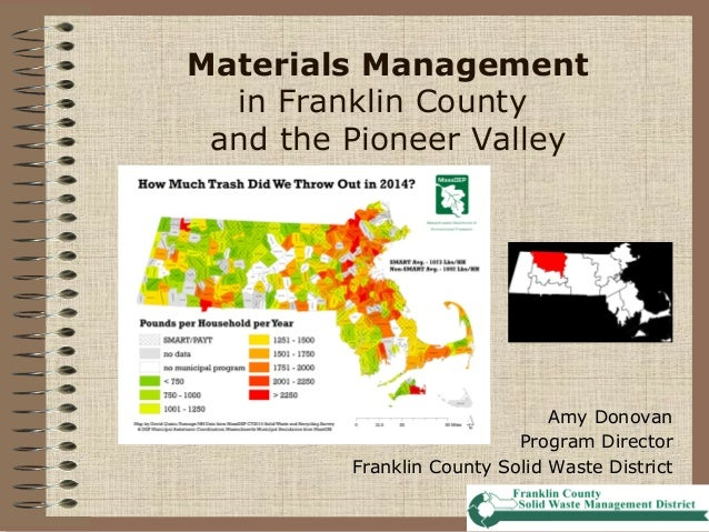 Materials Management in Franklin County and the Pioneer Valley Amy Donovan Program Director Franklin County Solid Waste Di...