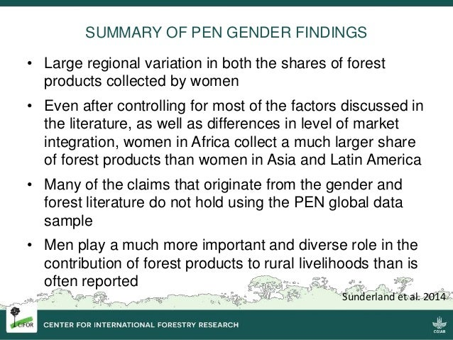 SUMMARY OF PEN GENDER FINDINGS • Large regional variation in both the shares of forest products collected by women • Even ...