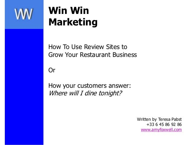 Win WinMarketingHow To Use Review Sites toGrow Your Restaurant BusinessOrHow your customers answer:Where will I dine tonig...