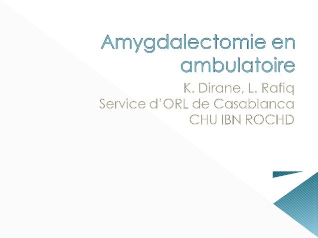  Critères d'éligibilité à l'amygdalectomieen ambulatoires:Age > 1 anAnomalies neuromusculairesCardiopathiesAsthmeTri...