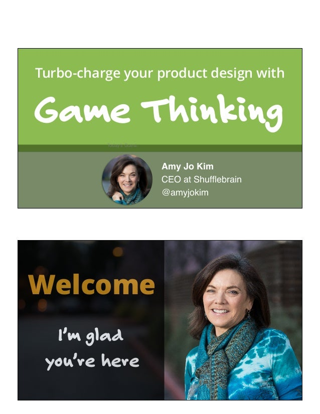 Today's Guest: Amy Jo Kim CEO at Shufflebrain @amyjokim Turbo-charge your product design with Game Thinking Welcome I'm gl...