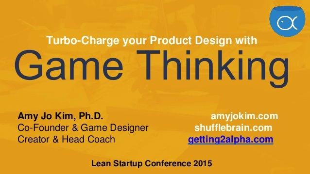 Amy Jo Kim, Ph.D. amyjokim.com Co-Founder & Game Designer shufflebrain.com Creator & Head Coach getting2alpha.com Lean Sta...