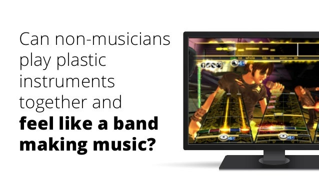 Can non-musicians play plastic instruments together and feel like a band making music?