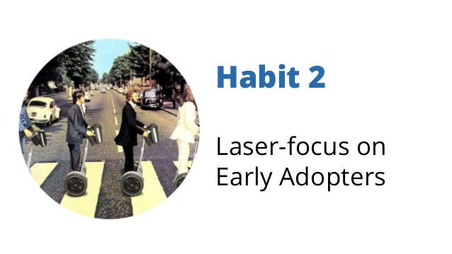 Habit 2 Laser-focus on Early Adopters