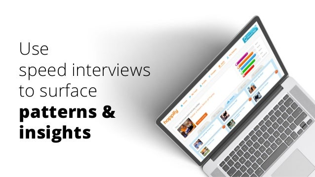 Use speed interviews to surface patterns & insights