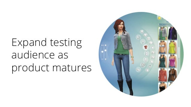 Expand testing audience as product matures
