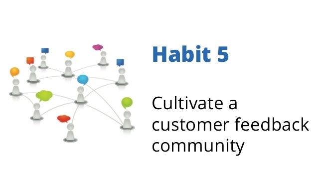Habit 5 Cultivate a customer feedback community