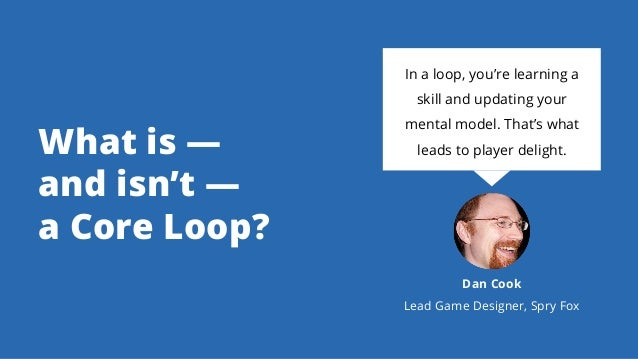 What is — and isn't — a Core Loop? In a loop, you're learning a skill and updating your mental model. That's what leads to...