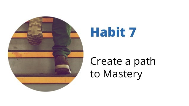 Habit 7 Create a path to Mastery