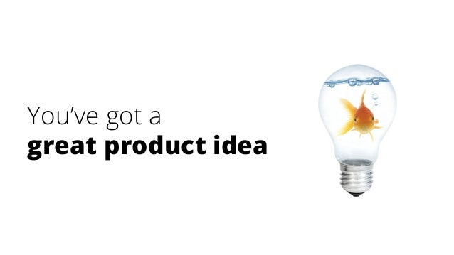 You've got a great product idea