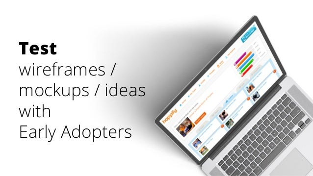 Test wireframes / mockups / ideas with Early Adopters