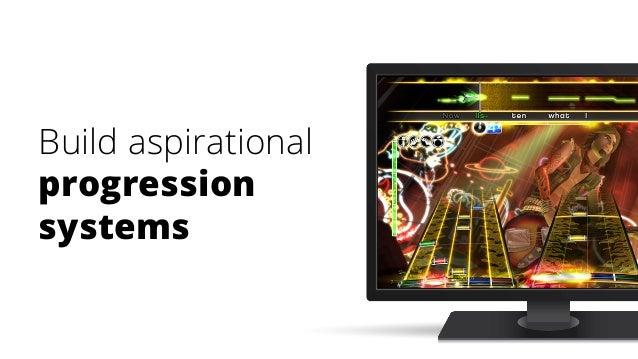 Build aspirational progression systems