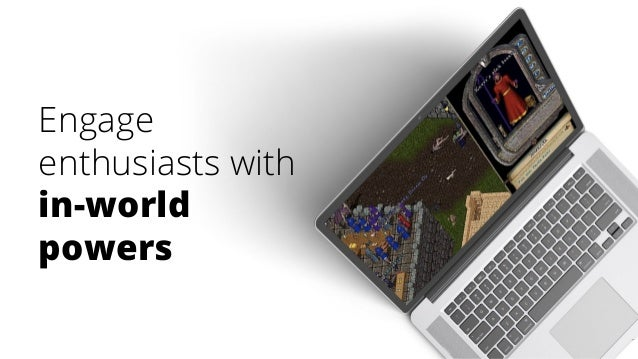 Engage enthusiasts with in-world powers