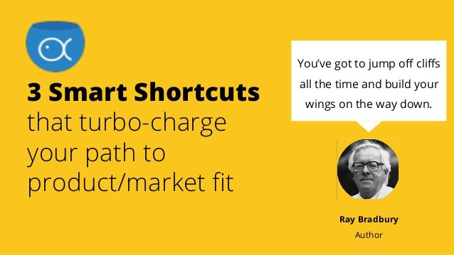 3 Smart Shortcuts that turbo-charge your path to product/market fit You've got to jump off cliffs all the time and build your...