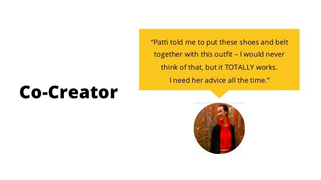 Co-Creator Habit Story When I need to dress up for an important event I want to raid my friend's closet and get her feedba...