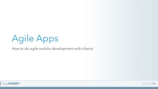 Agile Apps How to do agile mobile development with clients