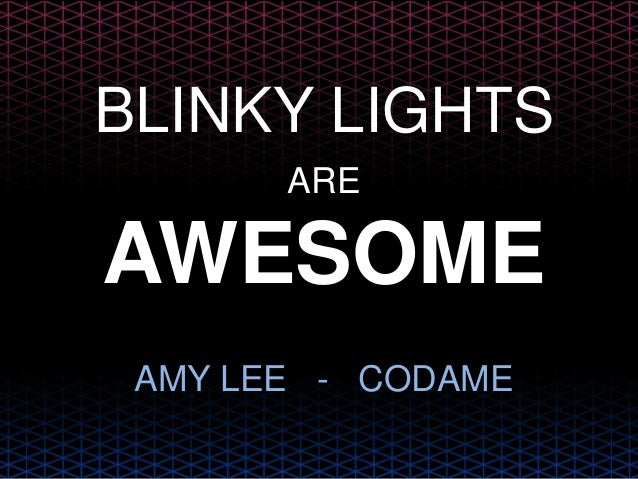 BLINKY LIGHTS AWESOME ARE AMY LEE - CODAME