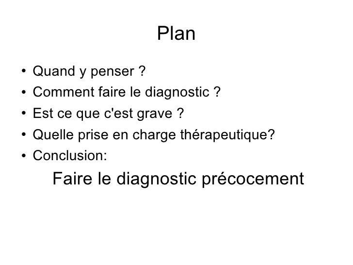Plan <ul><li>Quand y penser ? </li></ul><ul><li>Comment faire le diagnostic ? </li></ul><ul><li>Est ce que c'est grave ? <...