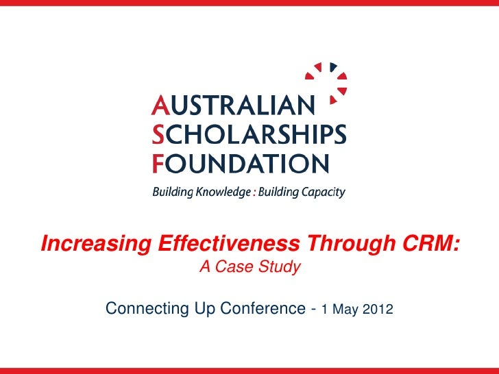 Increasing Effectiveness Through CRM:                 A Case Study     Connecting Up Conference - 1 May 2012