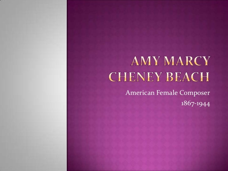 Amy Marcy Cheney Beach<br />American Female Composer<br />1867-1944<br />